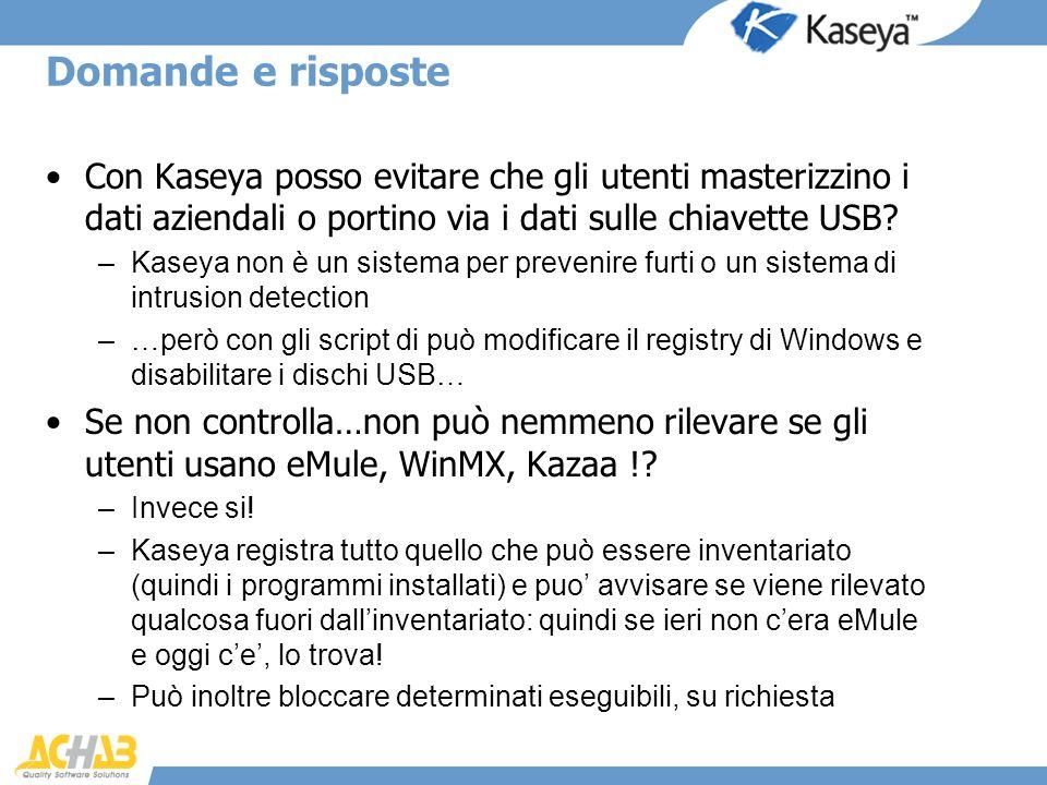 Domande e risposte Con Kaseya posso evitare che gli utenti masterizzino i dati aziendali o portino via i dati sulle chiavette USB? –Kaseya non è un si