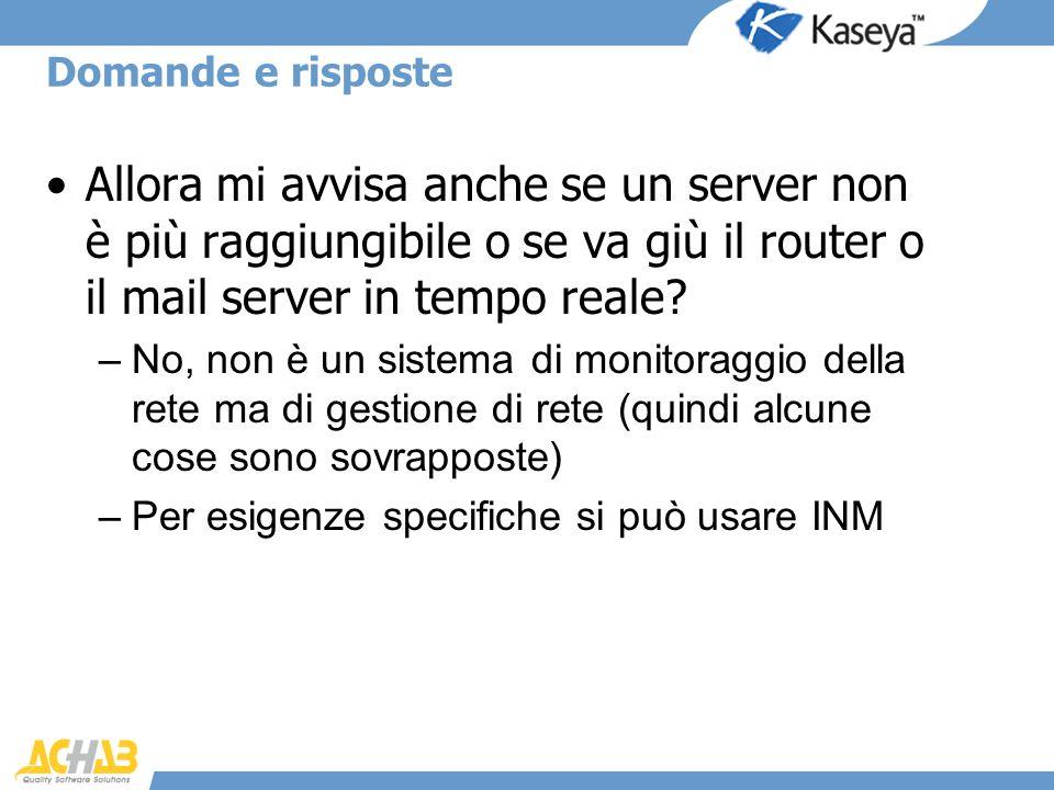 Domande e risposte Allora mi avvisa anche se un server non è più raggiungibile o se va giù il router o il mail server in tempo reale? –No, non è un si