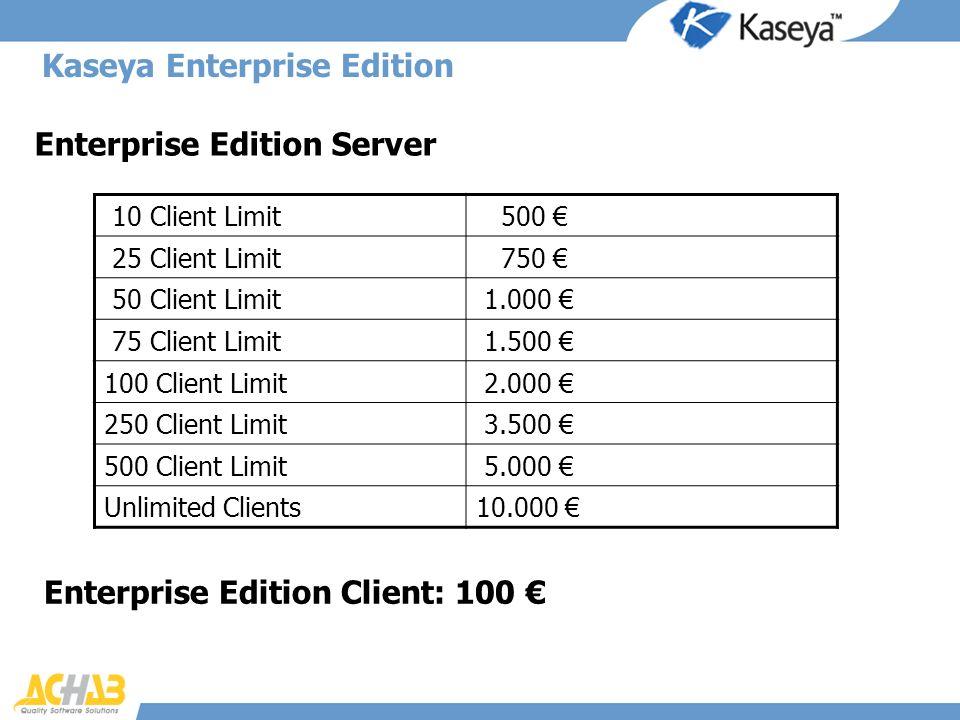 Kaseya Enterprise Edition 10 Client Limit 500 25 Client Limit 750 50 Client Limit 1.000 75 Client Limit 1.500 100 Client Limit 2.000 250 Client Limit