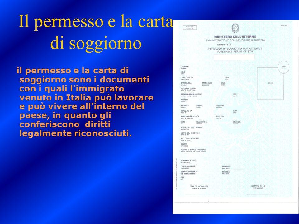 Il permesso e la carta di soggiorno il permesso e la carta di soggiorno sono i documenti con i quali l'immigrato venuto in Italia può lavorare e può v