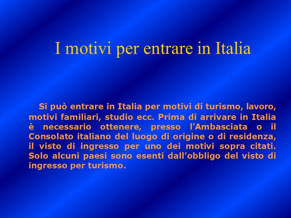 I motivi per entrare in Italia Si può entrare in Italia per motivi di turismo, lavoro, motivi familiari, studio ecc. Prima di arrivare in Italia è nec