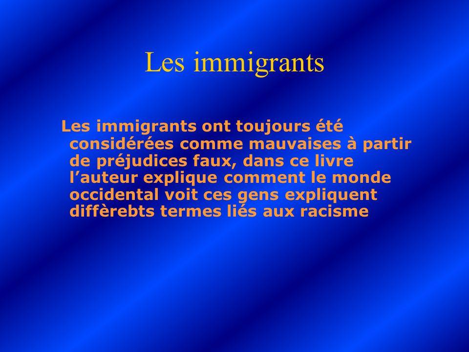 Les immigrants Les immigrants ont toujours été considérées comme mauvaises à partir de préjudices faux, dans ce livre lauteur explique comment le mond