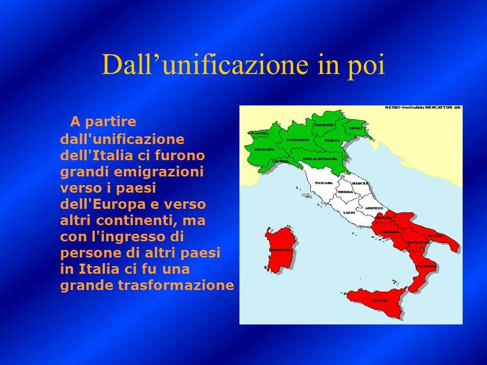 Dallunificazione in poi A partire dall'unificazione dell'Italia ci furono grandi emigrazioni verso i paesi dell'Europa e verso altri continenti, ma co