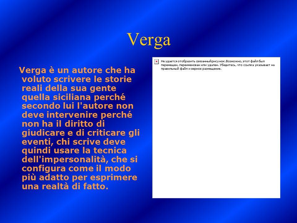 Verga Verga è un autore che ha voluto scrivere le storie reali della sua gente quella siciliana perché secondo lui l'autore non deve intervenire perch