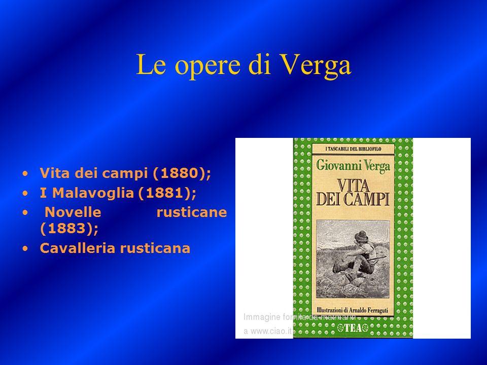 Le opere di Verga Vita dei campi (1880); I Malavoglia (1881); Novelle rusticane (1883); Cavalleria rusticana