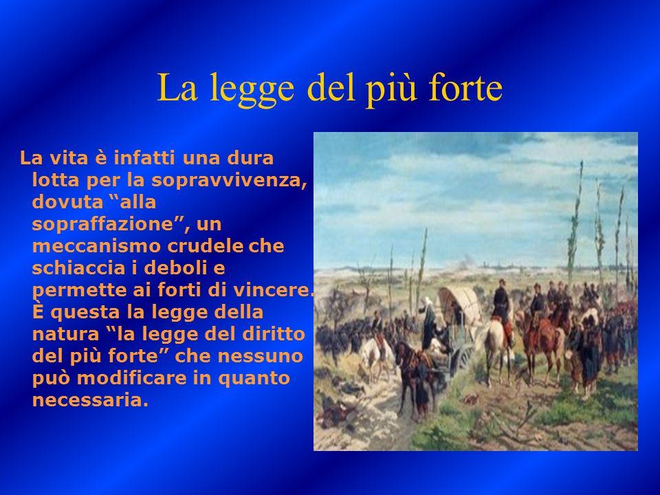 La legge del più forte La vita è infatti una dura lotta per la sopravvivenza, dovuta alla sopraffazione, un meccanismo crudele che schiaccia i deboli