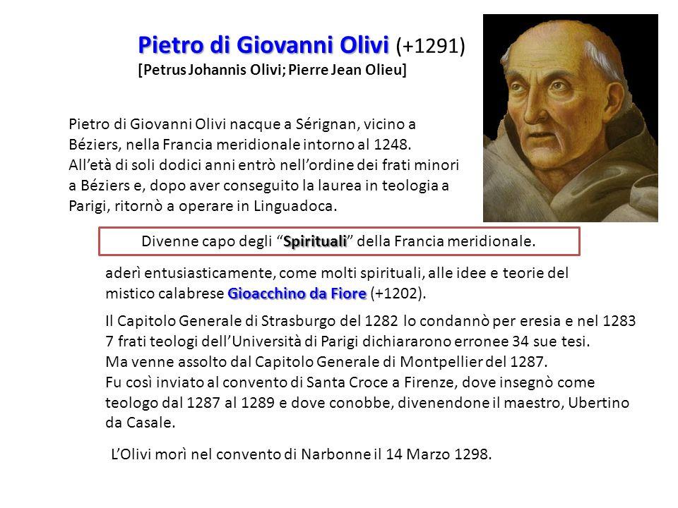 Pietro di Giovanni Olivi Pietro di Giovanni Olivi (+1291) [Petrus Johannis Olivi; Pierre Jean Olieu] Pietro di Giovanni Olivi nacque a Sérignan, vicin