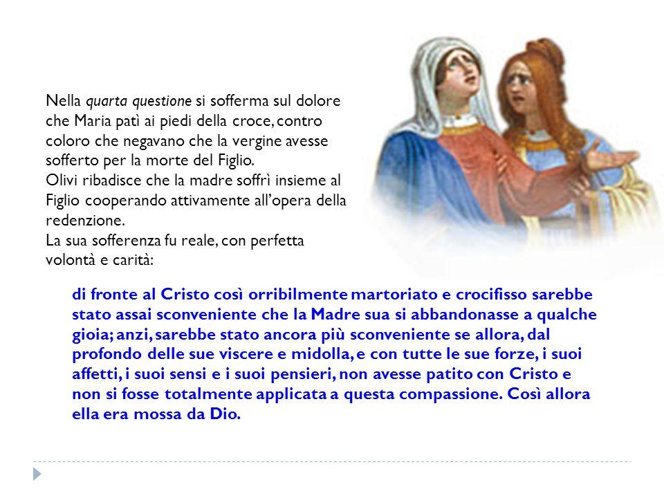 Nella quarta questione si sofferma sul dolore che Maria patì ai piedi della croce, contro coloro che negavano che la vergine avesse sofferto per la mo