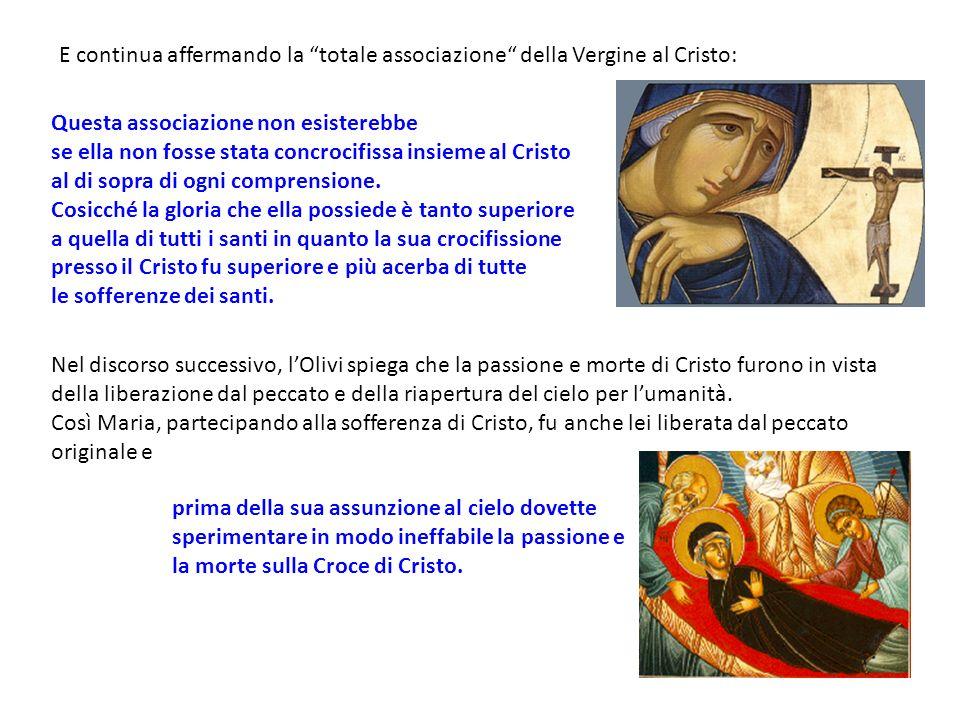 E continua affermando la totale associazione della Vergine al Cristo: Questa associazione non esisterebbe se ella non fosse stata concrocifissa insiem
