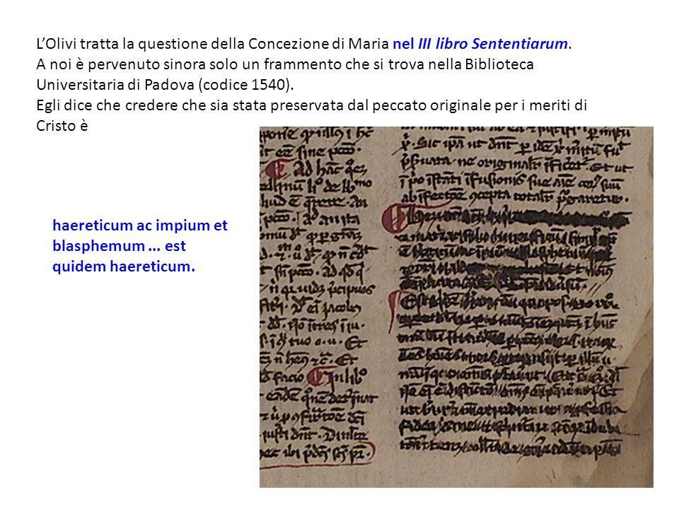 LOlivi tratta la questione della Concezione di Maria nel III libro Sententiarum. A noi è pervenuto sinora solo un frammento che si trova nella Bibliot