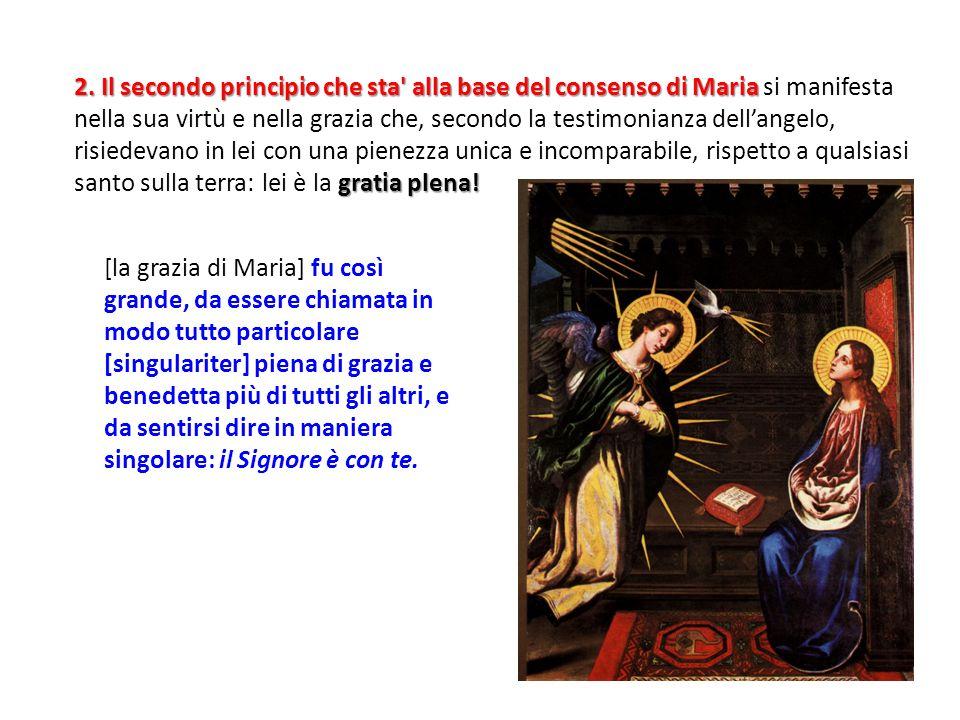 [la grazia di Maria] fu così grande, da essere chiamata in modo tutto particolare [singulariter] piena di grazia e benedetta più di tutti gli altri, e