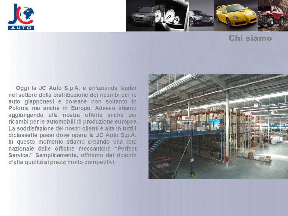 Chi siamo Oggi la JC Auto S.p.A. è unazienda leader nel settore della distribuzione dei ricambi per le auto giapponesi e coreane non soltanto in Polon