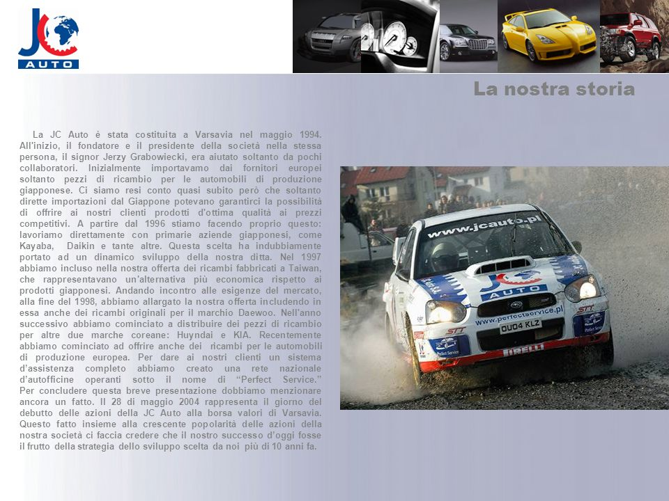 La nostra storia La JC Auto è stata costituita a Varsavia nel maggio 1994. All'inizio, il fondatore e il presidente della società nella stessa persona