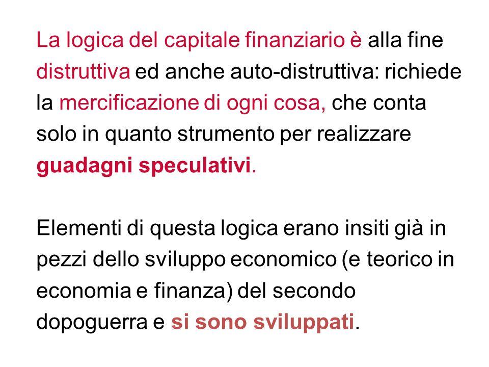 La logica del capitale finanziario è alla fine distruttiva ed anche auto-distruttiva: richiede la mercificazione di ogni cosa, che conta solo in quant
