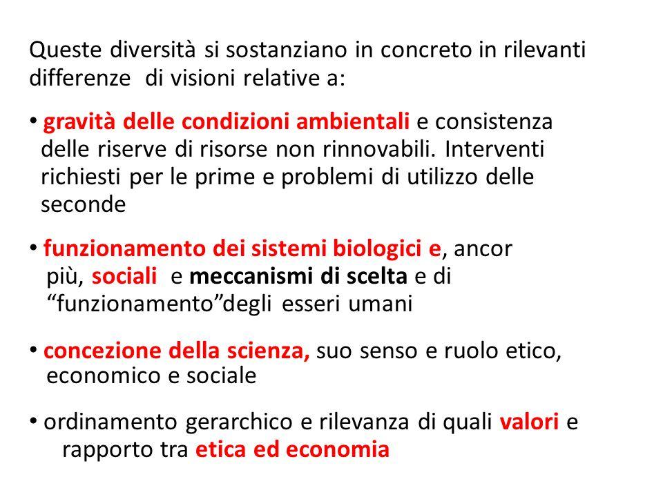 Queste diversità si sostanziano in concreto in rilevanti differenze di visioni relative a: gravità delle condizioni ambientali e consistenza delle ris