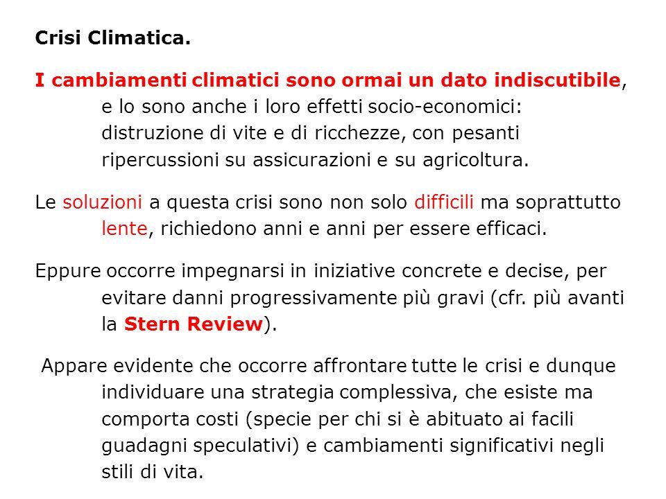 Crisi Climatica. I cambiamenti climatici sono ormai un dato indiscutibile, e lo sono anche i loro effetti socio-economici: distruzione di vite e di ri