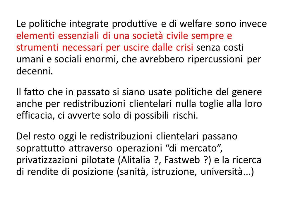 Le politiche integrate produttive e di welfare sono invece elementi essenziali di una società civile sempre e strumenti necessari per uscire dalle cri