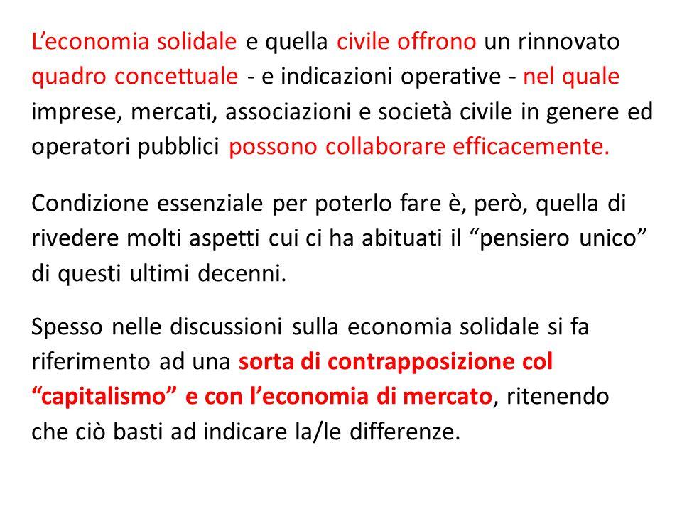 Leconomia solidale e quella civile offrono un rinnovato quadro concettuale - e indicazioni operative - nel quale imprese, mercati, associazioni e soci