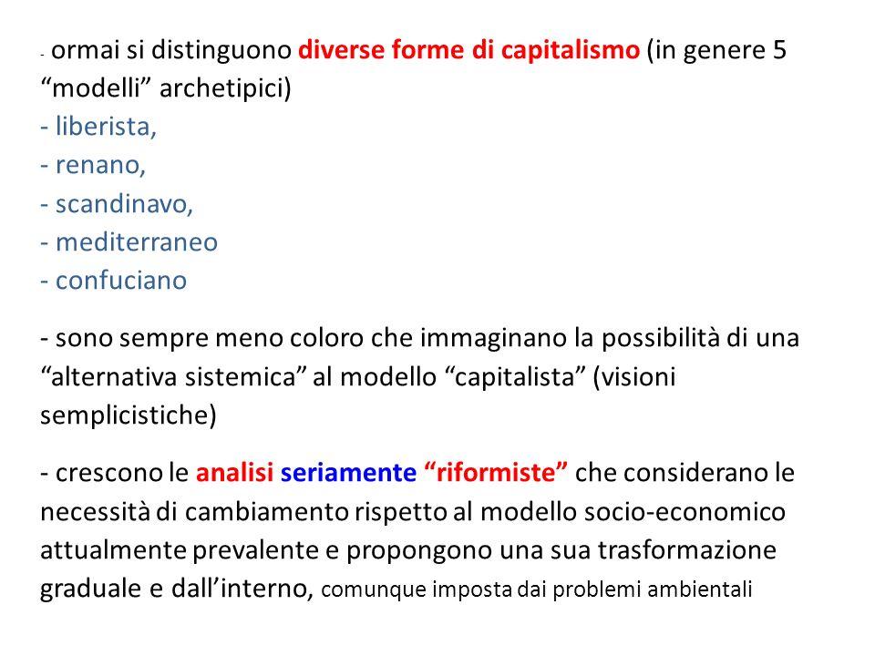 - ormai si distinguono diverse forme di capitalismo (in genere 5 modelli archetipici) - liberista, - renano, - scandinavo, - mediterraneo - confuciano