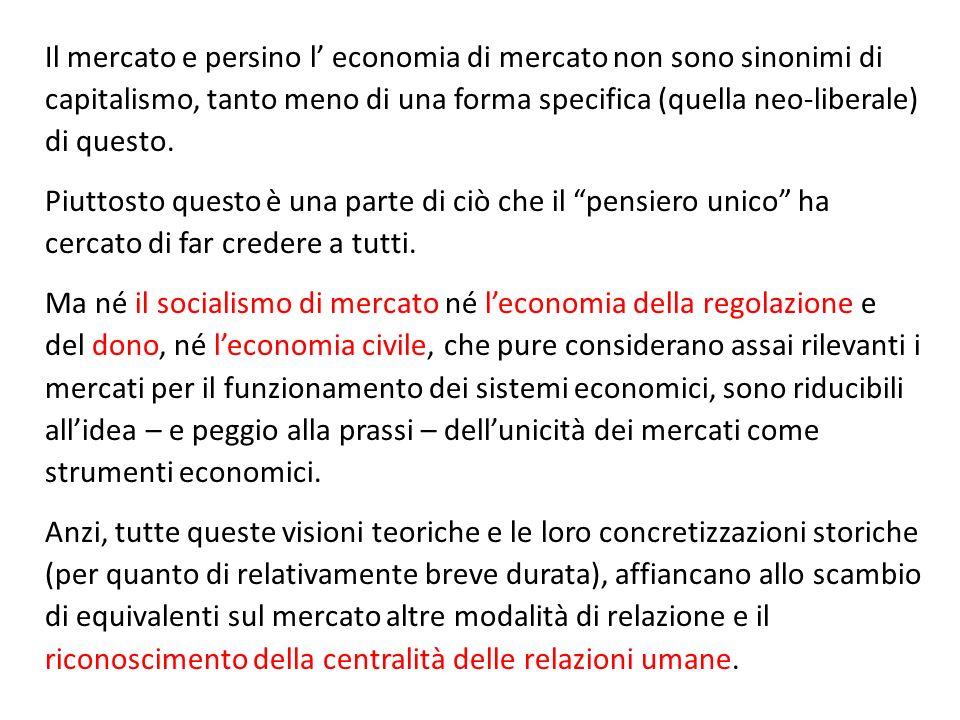 Il mercato e persino l economia di mercato non sono sinonimi di capitalismo, tanto meno di una forma specifica (quella neo-liberale) di questo. Piutto