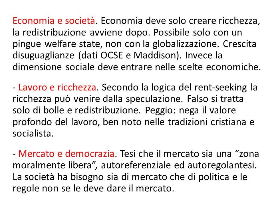 Economia e società. Economia deve solo creare ricchezza, la redistribuzione avviene dopo. Possibile solo con un pingue welfare state, non con la globa