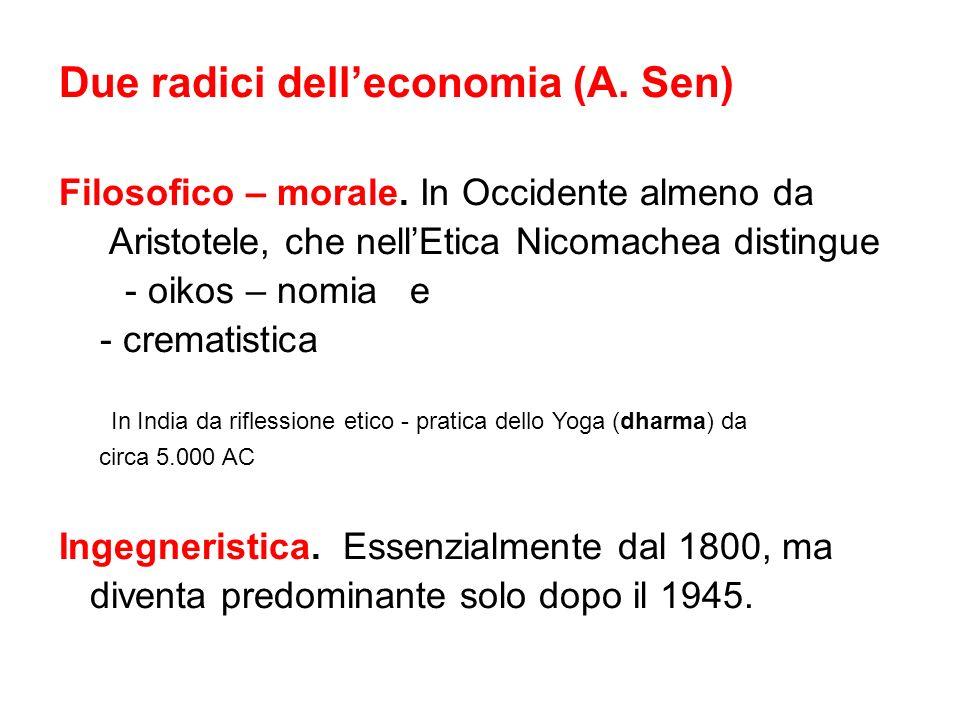 Due radici delleconomia (A. Sen) Filosofico – morale. In Occidente almeno da Aristotele, che nellEtica Nicomachea distingue - oikos – nomia e - cremat