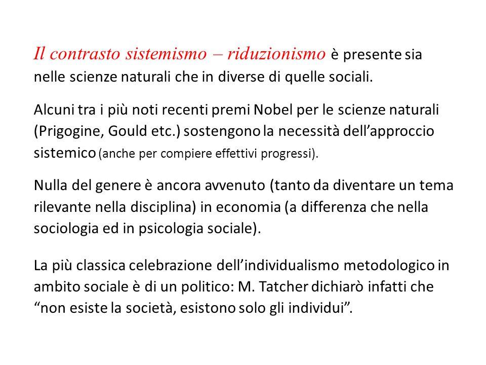 Il contrasto sistemismo – riduzionismo è presente sia nelle scienze naturali che in diverse di quelle sociali. Alcuni tra i più noti recenti premi Nob