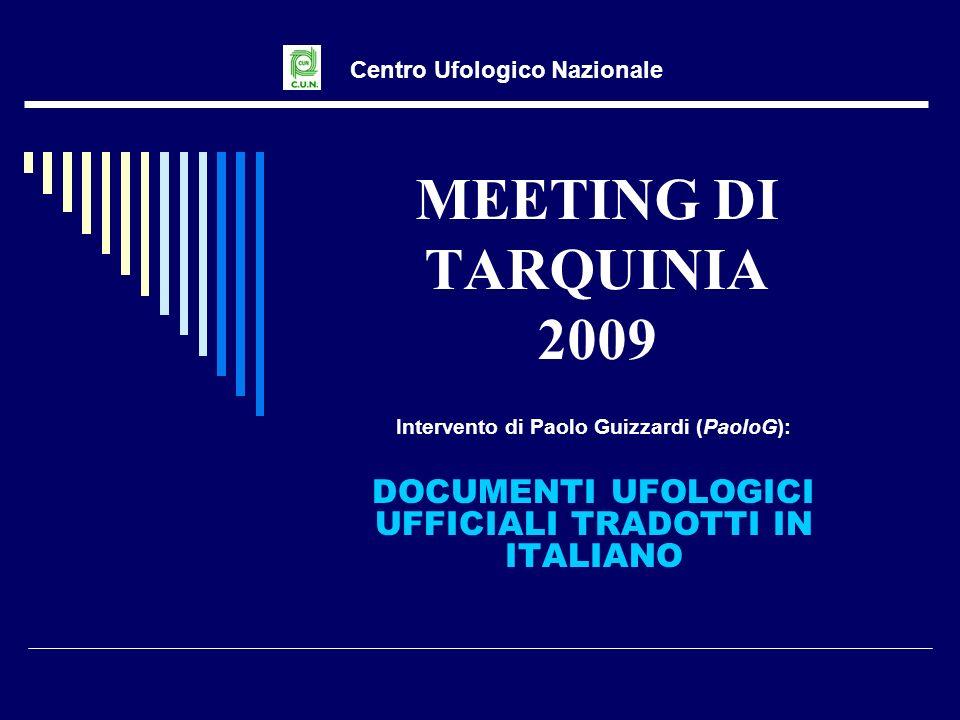 MEETING DI TARQUINIA 2009 Intervento di Paolo Guizzardi (PaoloG): DOCUMENTI UFOLOGICI UFFICIALI TRADOTTI IN ITALIANO Centro Ufologico Nazionale