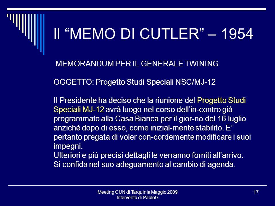 Meeting CUN di Tarquinia Maggio 2009 Intervento di PaoloG 17 Il MEMO DI CUTLER – 1954 MEMORANDUM PER IL GENERALE TWINING OGGETTO: Progetto Studi Speci