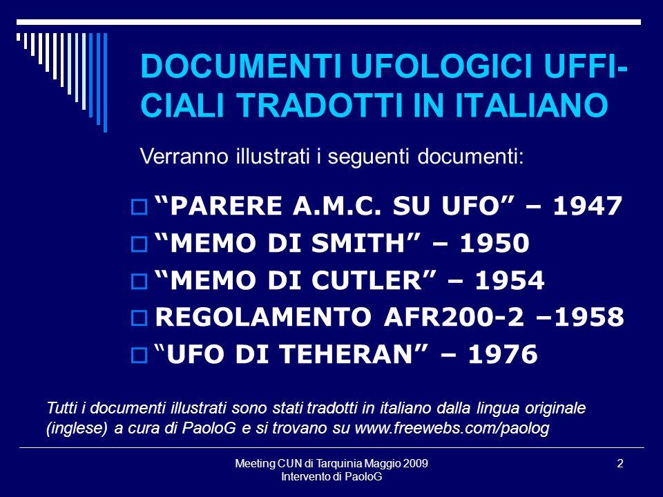 Meeting CUN di Tarquinia Maggio 2009 Intervento di PaoloG 2 DOCUMENTI UFOLOGICI UFFI- CIALI TRADOTTI IN ITALIANO PARERE A.M.C. SU UFO – 1947 MEMO DI S
