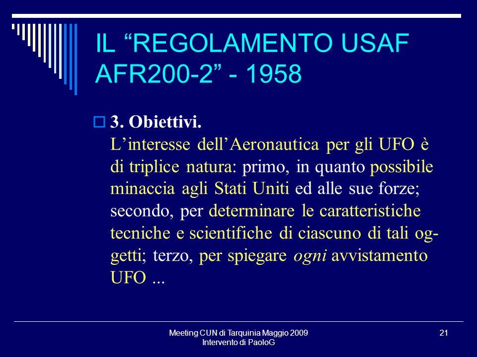 Meeting CUN di Tarquinia Maggio 2009 Intervento di PaoloG 21 3. Obiettivi. Linteresse dellAeronautica per gli UFO è di triplice natura: primo, in quan