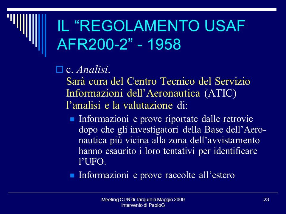 Meeting CUN di Tarquinia Maggio 2009 Intervento di PaoloG 23 c. Analisi. Sarà cura del Centro Tecnico del Servizio Informazioni dellAeronautica (ATIC)