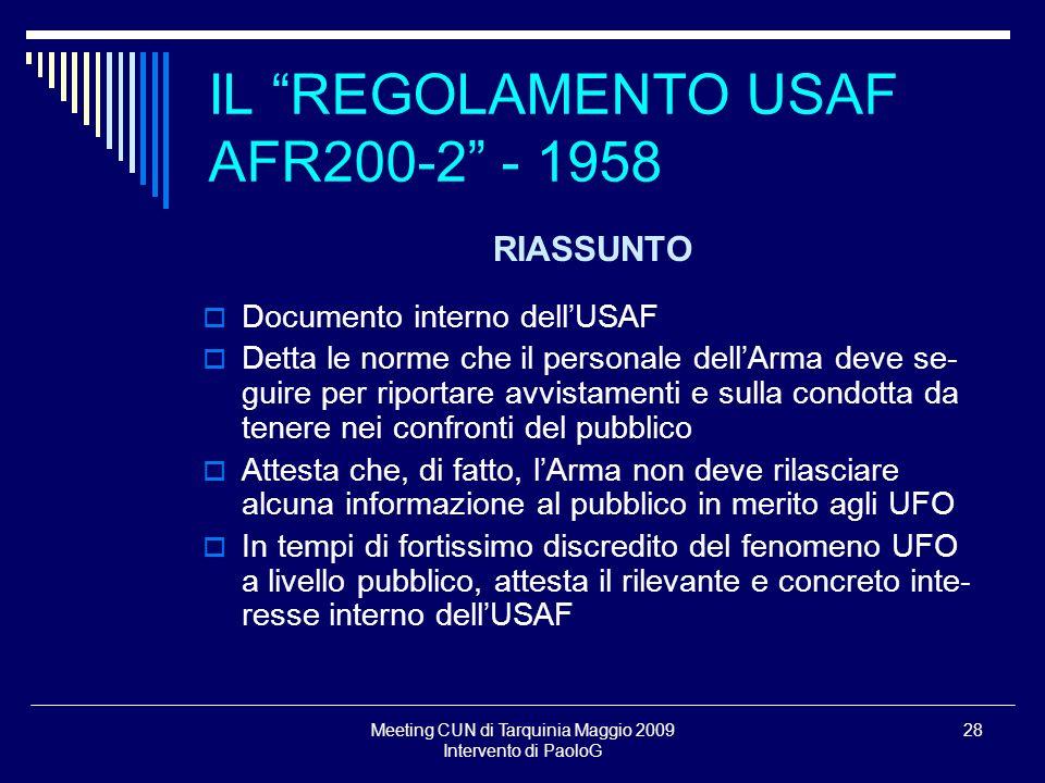 Meeting CUN di Tarquinia Maggio 2009 Intervento di PaoloG 28 IL REGOLAMENTO USAF AFR200-2 - 1958 RIASSUNTO Documento interno dellUSAF Detta le norme c