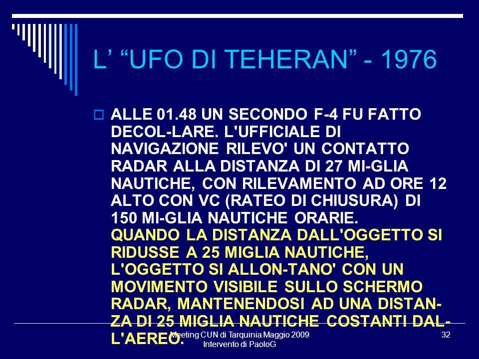 Meeting CUN di Tarquinia Maggio 2009 Intervento di PaoloG 32 ALLE 01.48 UN SECONDO F-4 FU FATTO DECOL-LARE. L'UFFICIALE DI NAVIGAZIONE RILEVO' UN CONT
