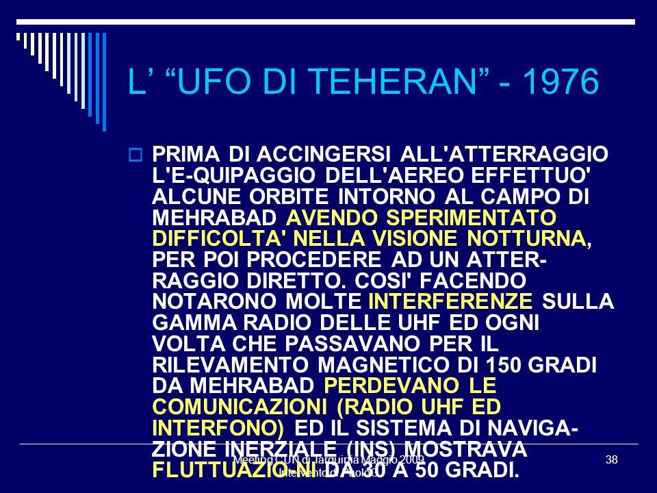 Meeting CUN di Tarquinia Maggio 2009 Intervento di PaoloG 38 PRIMA DI ACCINGERSI ALL ATTERRAGGIO L E-QUIPAGGIO DELL AEREO EFFETTUO ALCUNE ORBITE INTORNO AL CAMPO DI MEHRABAD AVENDO SPERIMENTATO DIFFICOLTA NELLA VISIONE NOTTURNA, PER POI PROCEDERE AD UN ATTER- RAGGIO DIRETTO.
