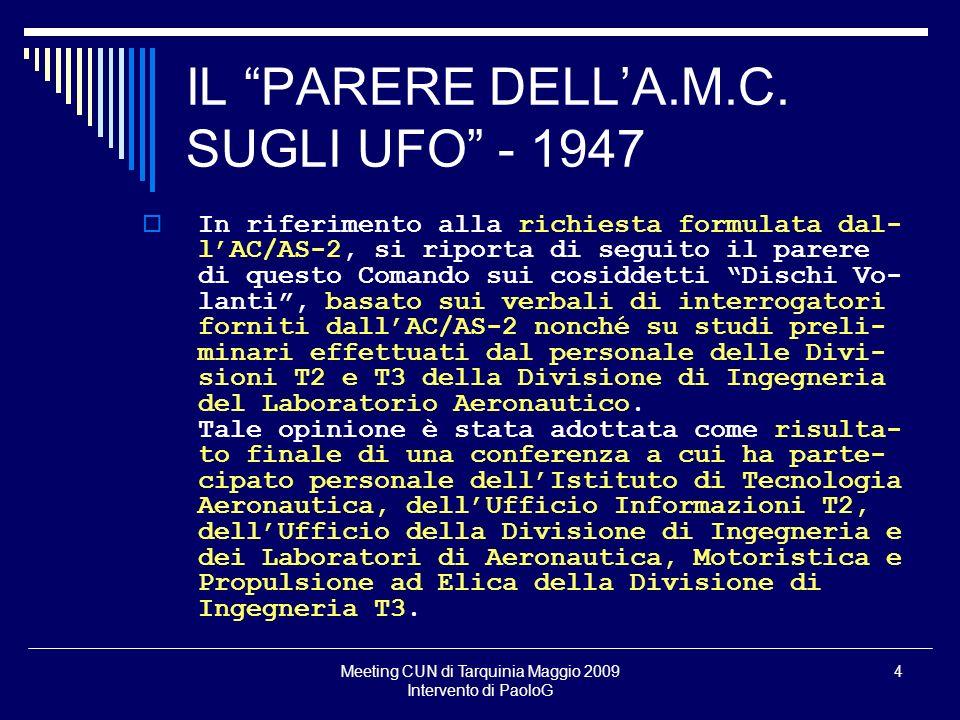 Meeting CUN di Tarquinia Maggio 2009 Intervento di PaoloG 4 IL PARERE DELLA.M.C. SUGLI UFO - 1947 In riferimento alla richiesta formulata dal- lAC/AS-