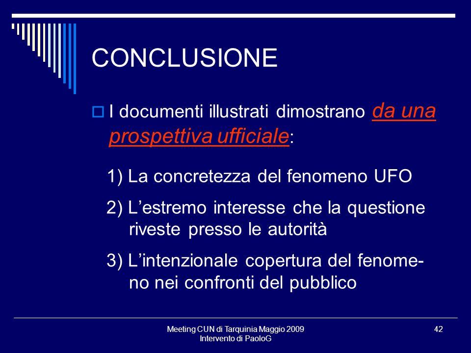 Meeting CUN di Tarquinia Maggio 2009 Intervento di PaoloG 42 CONCLUSIONE I documenti illustrati dimostrano da una prospettiva ufficiale : 1) La concre