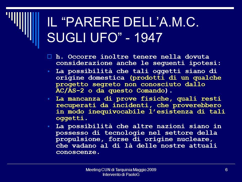 Meeting CUN di Tarquinia Maggio 2009 Intervento di PaoloG 6 IL PARERE DELLA.M.C. SUGLI UFO - 1947 h. Occorre inoltre tenere nella dovuta considerazion