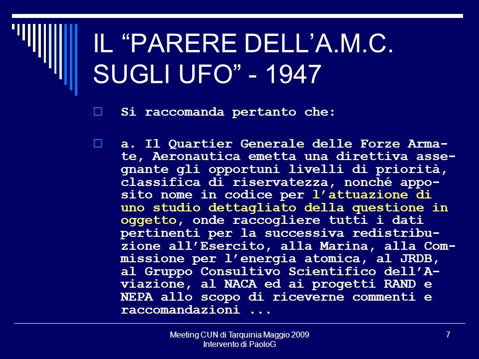 Meeting CUN di Tarquinia Maggio 2009 Intervento di PaoloG 7 IL PARERE DELLA.M.C. SUGLI UFO - 1947 Si raccomanda pertanto che: a. Il Quartier Generale