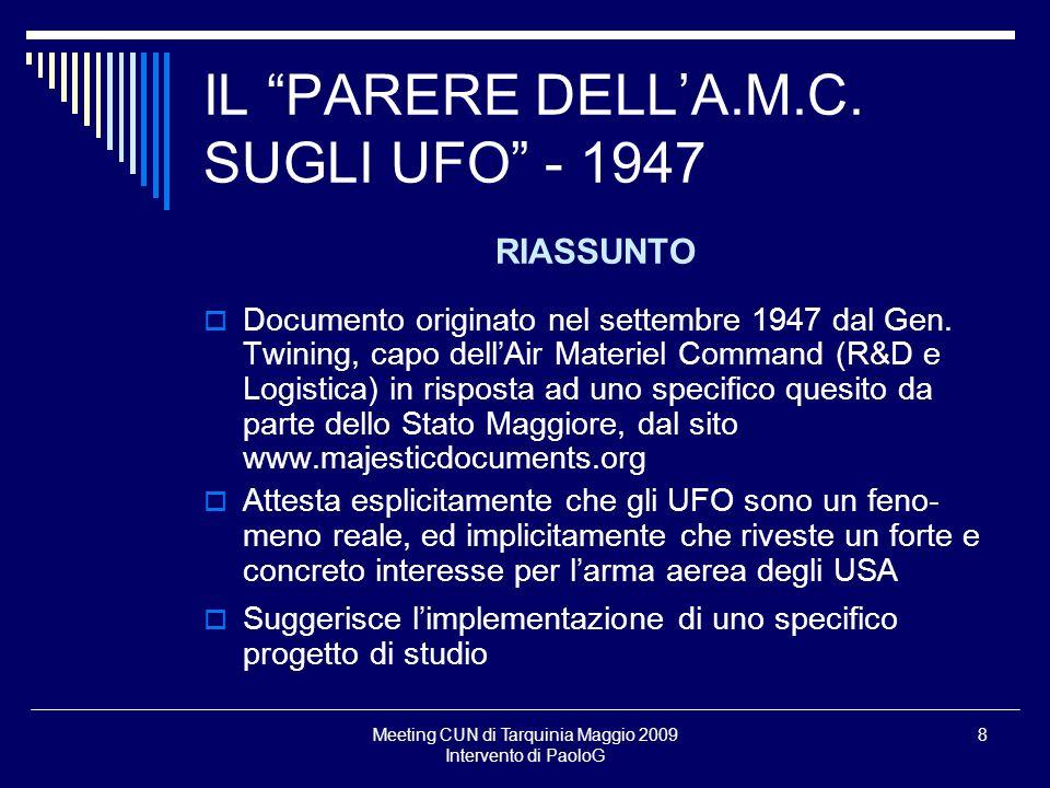 Meeting CUN di Tarquinia Maggio 2009 Intervento di PaoloG 8 IL PARERE DELLA.M.C. SUGLI UFO - 1947 RIASSUNTO Documento originato nel settembre 1947 dal