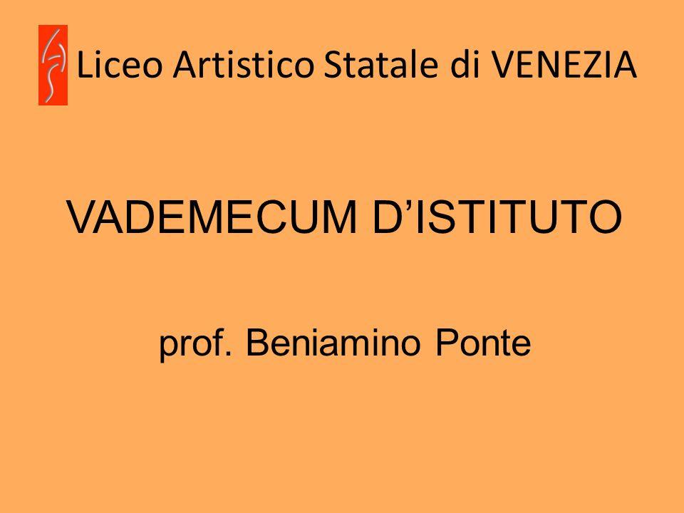 Liceo Artistico Statale di VENEZIA VADEMECUM DISTITUTO prof. Beniamino Ponte