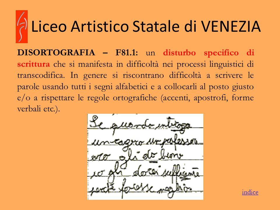 Liceo Artistico Statale di VENEZIA DISORTOGRAFIA – F81.1: un disturbo specifico di scrittura che si manifesta in difficoltà nei processi linguistici d