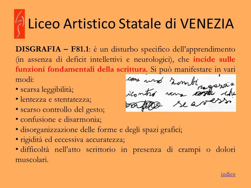 Liceo Artistico Statale di VENEZIA DISGRAFIA – F81.1: è un disturbo specifico dellapprendimento (in assenza di deficit intellettivi e neurologici), ch