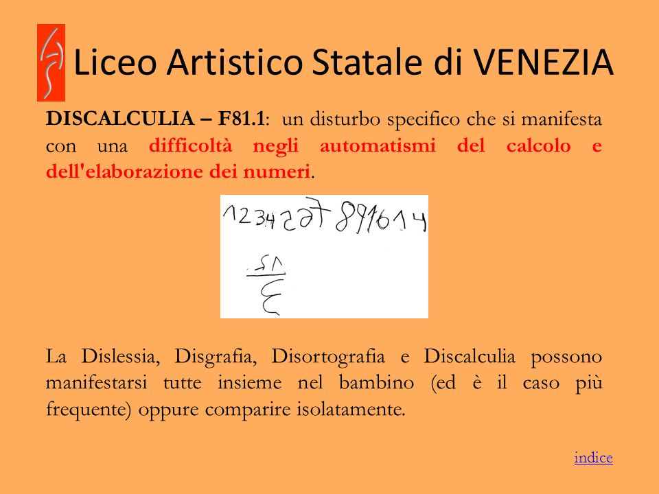 Liceo Artistico Statale di VENEZIA DISCALCULIA – F81.1: un disturbo specifico che si manifesta con una difficoltà negli automatismi del calcolo e dell