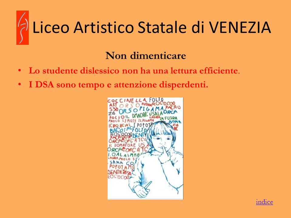 Liceo Artistico Statale di VENEZIA Non dimenticare Lo studente dislessico non ha una lettura efficiente. I DSA sono tempo e attenzione disperdenti. in