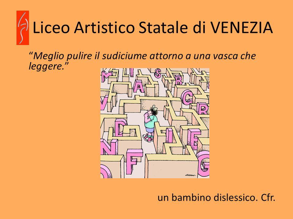Liceo Artistico Statale di VENEZIA GLI STUDENTI Gli studenti sono i primi protagonisti di tutte le azioni che devono essere messe in campo qualora si presenti una situazione di D.S.A.