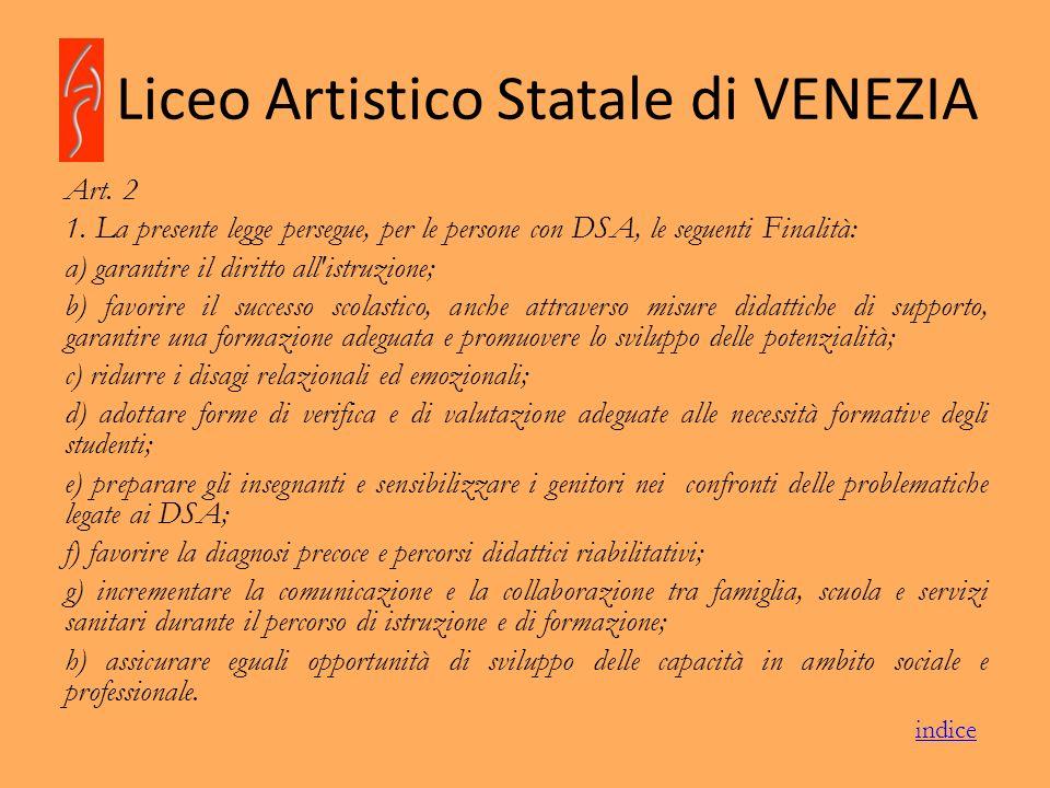 Liceo Artistico Statale di VENEZIA Art. 2 1. La presente legge persegue, per le persone con DSA, le seguenti Finalità: a) garantire il diritto all'ist