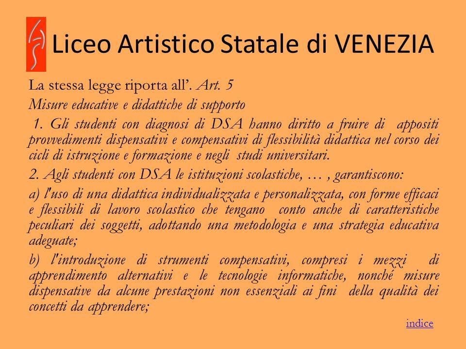 Liceo Artistico Statale di VENEZIA La stessa legge riporta all. Art. 5 Misure educative e didattiche di supporto 1. Gli studenti con diagnosi di DSA h