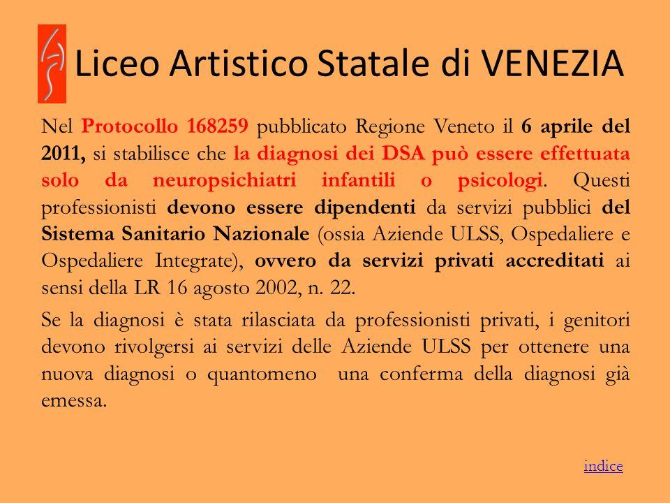 Liceo Artistico Statale di VENEZIA Nel Protocollo 168259 pubblicato Regione Veneto il 6 aprile del 2011, si stabilisce che la diagnosi dei DSA può ess