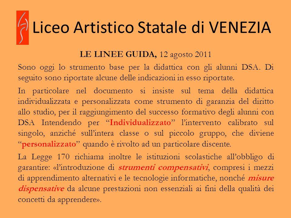 Liceo Artistico Statale di VENEZIA LE LINEE GUIDA, 12 agosto 2011 Sono oggi lo strumento base per la didattica con gli alunni DSA. Di seguito sono rip